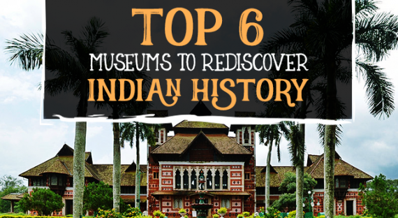Top 6 Museums to Rediscover Indian History